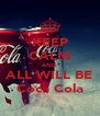 KEEP CALM AND ALL WILL BE Coca Cola - Personalised Poster A4 size