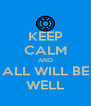 KEEP CALM AND ALL WILL BE WELL - Personalised Poster A4 size