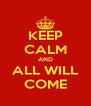 KEEP CALM AND ALL WILL COME - Personalised Poster A4 size