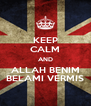 KEEP CALM AND ALLAH BENIM BELAMI VERMIS - Personalised Poster A4 size