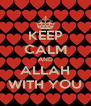 KEEP CALM AND ALLAH WITH YOU - Personalised Poster A4 size