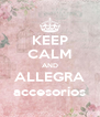 KEEP CALM AND ALLEGRA accesorios - Personalised Poster A4 size