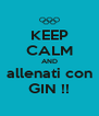 KEEP CALM AND allenati con GIN !! - Personalised Poster A4 size
