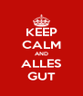 KEEP CALM AND ALLES GUT - Personalised Poster A4 size
