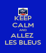 KEEP CALM AND ALLEZ  LES BLEUS - Personalised Poster A4 size