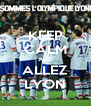 KEEP CALM AND ALLEZ LYON - Personalised Poster A4 size