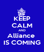 KEEP CALM AND Alliance  IS COMING - Personalised Poster A4 size