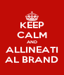 KEEP CALM AND ALLINEATI AL BRAND - Personalised Poster A4 size