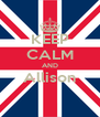 KEEP CALM AND Allison  - Personalised Poster A4 size