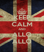 KEEP CALM AND ALLO ALLO - Personalised Poster A4 size