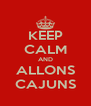 KEEP CALM AND ALLONS CAJUNS - Personalised Poster A4 size