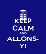 KEEP CALM AND ALLONS- Y! - Personalised Poster A4 size