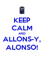 KEEP CALM AND ALLONS-Y, ALONSO! - Personalised Poster A4 size