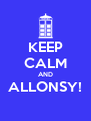 KEEP CALM AND ALLONSY!  - Personalised Poster A4 size