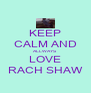 KEEP CALM AND ALLWAYS LOVE RACH SHAW - Personalised Poster A4 size