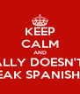 KEEP CALM AND ALLY DOESN'T  SPEAK SPANISH¿¿¿ - Personalised Poster A4 size