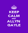 KEEP CALM AND ALLYN GAYLE - Personalised Poster A4 size