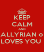 KEEP CALM AND ALLYRIAN o LOVES YOU  - Personalised Poster A4 size