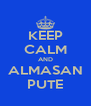 KEEP CALM AND ALMASAN PUTE - Personalised Poster A4 size