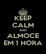 KEEP CALM AND ALMOCE EM 1 HORA - Personalised Poster A4 size
