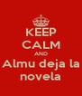 KEEP CALM AND Almu deja la novela - Personalised Poster A4 size