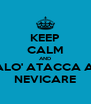 KEEP CALM AND ALO' ATACCA A  NEVICARE - Personalised Poster A4 size