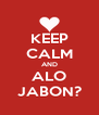 KEEP CALM AND ALO JABON? - Personalised Poster A4 size