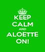 KEEP CALM AND ALOETTE ON! - Personalised Poster A4 size