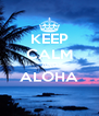 KEEP CALM AND ALOHA  - Personalised Poster A4 size