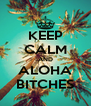 KEEP CALM AND ALOHA BITCHES - Personalised Poster A4 size