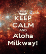 KEEP CALM AND Aloha Milkway! - Personalised Poster A4 size