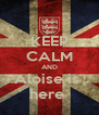 KEEP CALM AND Aloise is  here  - Personalised Poster A4 size
