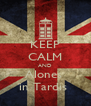KEEP CALM AND Alones  in Tardis  - Personalised Poster A4 size