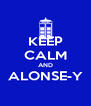 KEEP CALM AND ALONSE-Y  - Personalised Poster A4 size