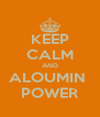 KEEP CALM AND ALOUMIN  POWER - Personalised Poster A4 size