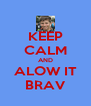 KEEP CALM AND ALOW IT BRAV - Personalised Poster A4 size