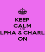 KEEP CALM AND ALPHA & CHARLIE ON - Personalised Poster A4 size