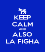 KEEP CALM AND ALSO LA FIGHA - Personalised Poster A4 size