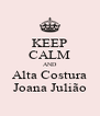 KEEP CALM AND Alta Costura Joana Julião - Personalised Poster A4 size