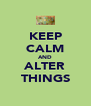 KEEP CALM AND ALTER THINGS - Personalised Poster A4 size