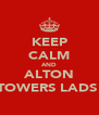 KEEP CALM AND ALTON TOWERS LADS  - Personalised Poster A4 size