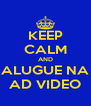 KEEP CALM AND ALUGUE NA AD VIDEO - Personalised Poster A4 size