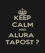 KEEP CALM AND ALURA  TAPOST ? - Personalised Poster A4 size