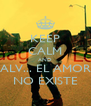 KEEP CALM AND ALV... EL AMOR NO EXISTE - Personalised Poster A4 size