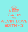 KEEP CALM AND ALVIN LOVE EDITH <3 - Personalised Poster A4 size