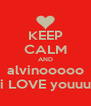 KEEP CALM AND alvinooooo i LOVE youuu - Personalised Poster A4 size