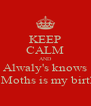 KEEP CALM AND Alwaly's knows Next Moths is my birthday - Personalised Poster A4 size