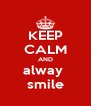 KEEP CALM AND alway  smile - Personalised Poster A4 size