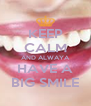 KEEP CALM AND ALWAYA HAVE A BIG SMILE - Personalised Poster A4 size