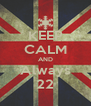 KEEP CALM AND Always 22 - Personalised Poster A4 size